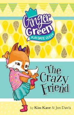 Ginger Green, Play Date Queen: The Crazy Friend by Kim Kane
