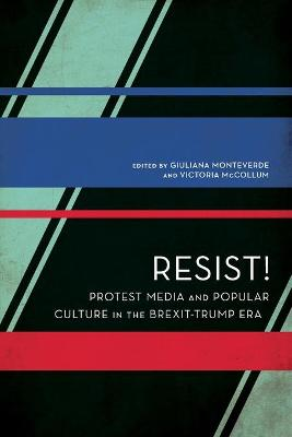 Resist!: Protest Media and Popular Culture in the Brexit-Trump Era book