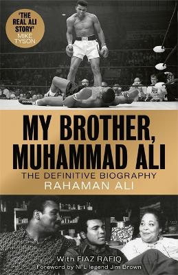 My Brother, Muhammad Ali: The Definitive Biography of the Greatest of All Time by Rahaman Ali