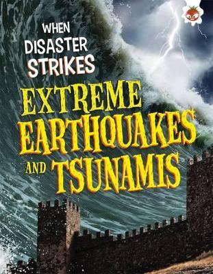 When Disaster Strikes - Extreme Earthquakes and Tsunamis by John Farndon