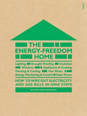 Energy-Freedom Home: how to wipe out electricity and gas bills in nine steps book