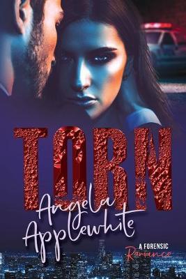 Torn: A Forensic Romance by Angela Applewhite