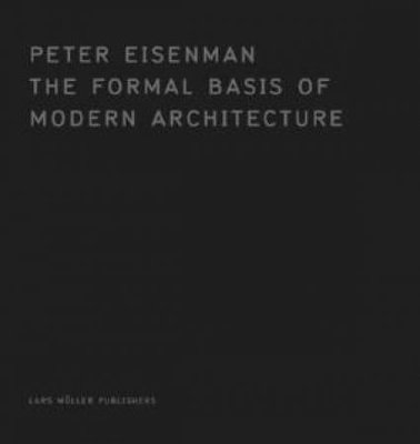 Formal Basis of Modern Architecture (1964) by Peter Eisenman