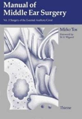 Manual of Middle Ear Surgery by Mirko Tos
