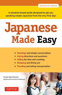 Japanese Made Easy: A situation-based guide designed to get you speaking simple Japanese from the very first day! (Revised and Updated) by Tazuko Ajiro Monane