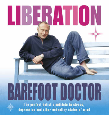 Liberation: The Perfect Holistic Antidote to Stress, Depression and Other Unhealthy States of Mind by The Barefoot Doctor