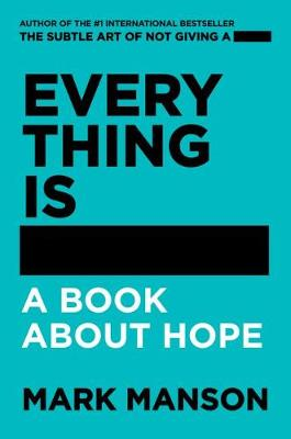 Everything Is -: A Book About Hope by Mark Manson