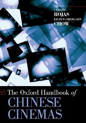 The Oxford Handbook of Chinese Cinemas by Carlos Rojas