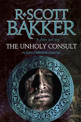 Unholy Consult by R Scott Bakker