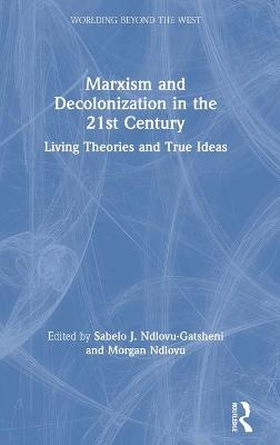 Marxism and Decolonization in the 21st Century: Living Theories and True Ideas book