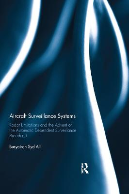 Aircraft Surveillance Systems: Radar Limitations and the Advent of the Automatic Dependent Surveillance Broadcast by Busyairah Syd Ali