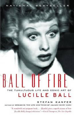 Ball of Fire by Stefan Kanfer