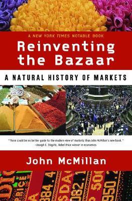 Reinventing the Bazaar by John McMillan
