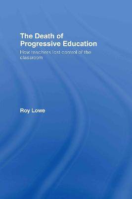 The Death of Progressive Education by Roy Lowe