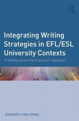 Integrating Writing Strategies in EFL/ESL University Contexts by Jennifer Lynn Craig
