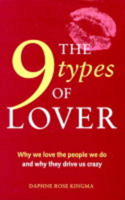 The 9 Types of Lovers: Why We Love the People We Do and How They Drive Us Crazy by Daphne Rose Kingma