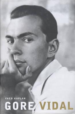 Gore Vidal: A Biography by Fred Kaplan