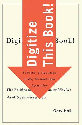 Digitize This Book! by Gary Hall