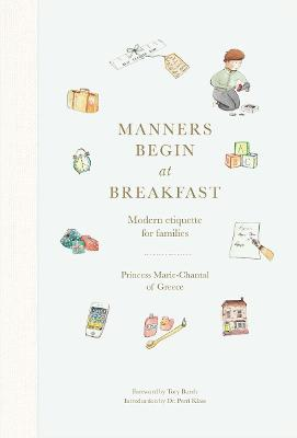 Manners Begin at Breakfast: Modern etiquette for families by Princess Marie-Chantal of Greece