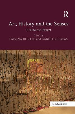 Art, History and the Senses by Patrizia Di Bello