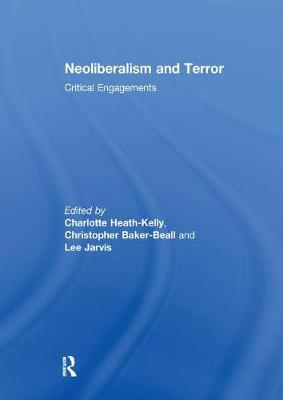 Neoliberalism and Terror by Charlotte Heath-Kelly
