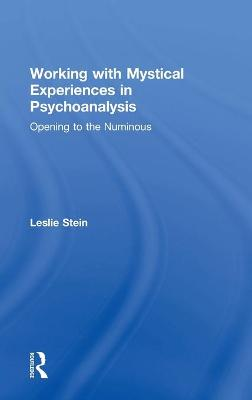 Working with Mystical Experiences in Psychoanalysis: Opening to the Numinous book
