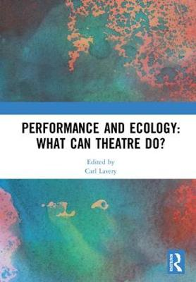 Performance and Ecology: What Can Theatre Do? book