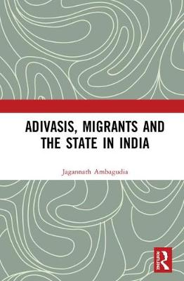 Adivasis, Migrants and the State in India book