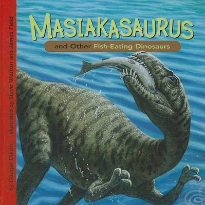 Masiakasaurus and Other Fish-Eating Dinosaurs by Dougal Dixon