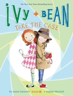 Ivy + Bean Take the Case by Annie Barrows