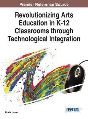 Revolutionizing Arts Education in K-12 Classrooms through Technological Integration by Narelle Lemon