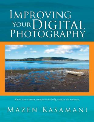 Improving Your Digital Photography by Mazen Kasamani