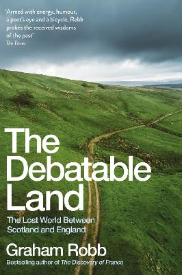 The Debatable Land: The Lost World Between Scotland and England by Graham Robb