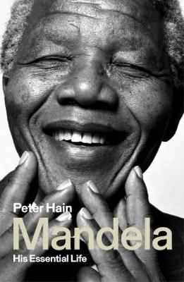 Mandela: His Essential Life by Peter Hain