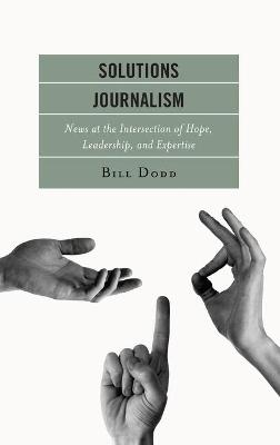 Solutions Journalism: News at the Intersection of Hope, Leadership, and Expertise book
