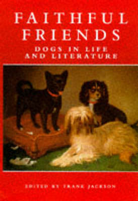 Faithful Friends: Dogs in Life and Literature by Frank Jackson