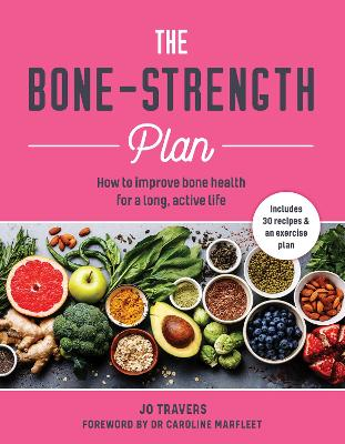 The Bone-strength Plan: How to increase bone health to live a long, active life by Jo Travers