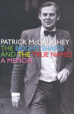 Bright Shapes and the True Names by Patrick McCaughey