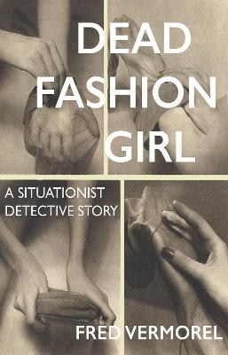 Dead Fashion Girl: A Situationist Detective Story by Fred Vermorel