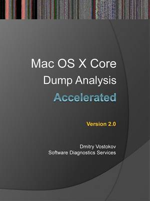 Accelerated Mac OS X Core Dump Analysis by Dmitry Vostokov