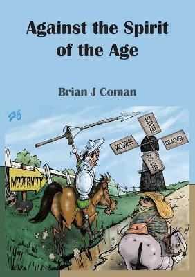 Against the Spirit of the Age by Brian Coman