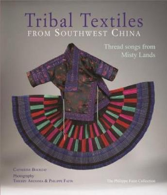 Tribal Textiles from Southwest China by Catherine Bourzat