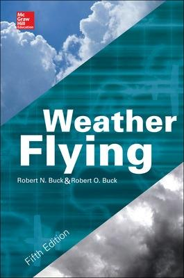 Weather Flying, Fifth Edition by Robert N. Buck