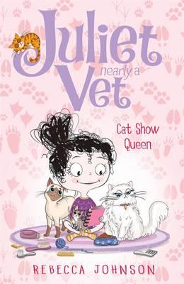 Cat Show Queen: Juliet, Nearly a Vet (Book 10) by Rebecca Johnson