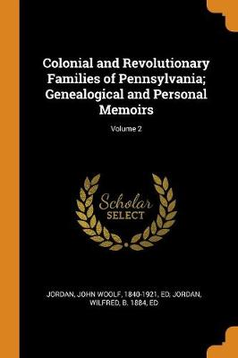 Colonial and Revolutionary Families of Pennsylvania; Genealogical and Personal Memoirs; Volume 2 by John Woolf Jordan