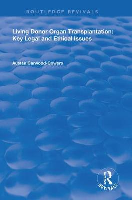 Living Donor Organ Transplantation: Key Legal and Ethical Issues by Austen Garwood-Gowers