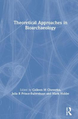 Theoretical Approaches in Bioarchaeology by Colleen M. Cheverko