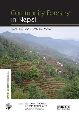 Community Forestry in Nepal: Adapting to a Changing World by Richard Thwaites