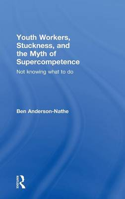 Youth Workers, Stuckness, and the Myth of Supercompetence book