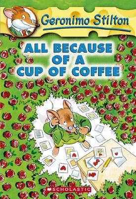 All Because of a Cup of Coffee by Geronimo Stilton